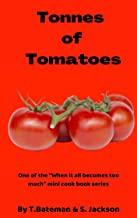 Tonnes of Tomatoes: When it all becomes too much (When it all becomes to much)