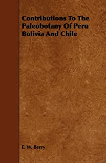 Contributions To The Paleobotany Of Peru Bolivia And Chile (English Edition)