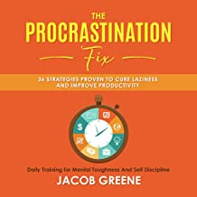 The Procrastination Fix: 36 Strategies Proven to Cure Laziness and Improve Productivity: Daily Training for Mental Toughne...