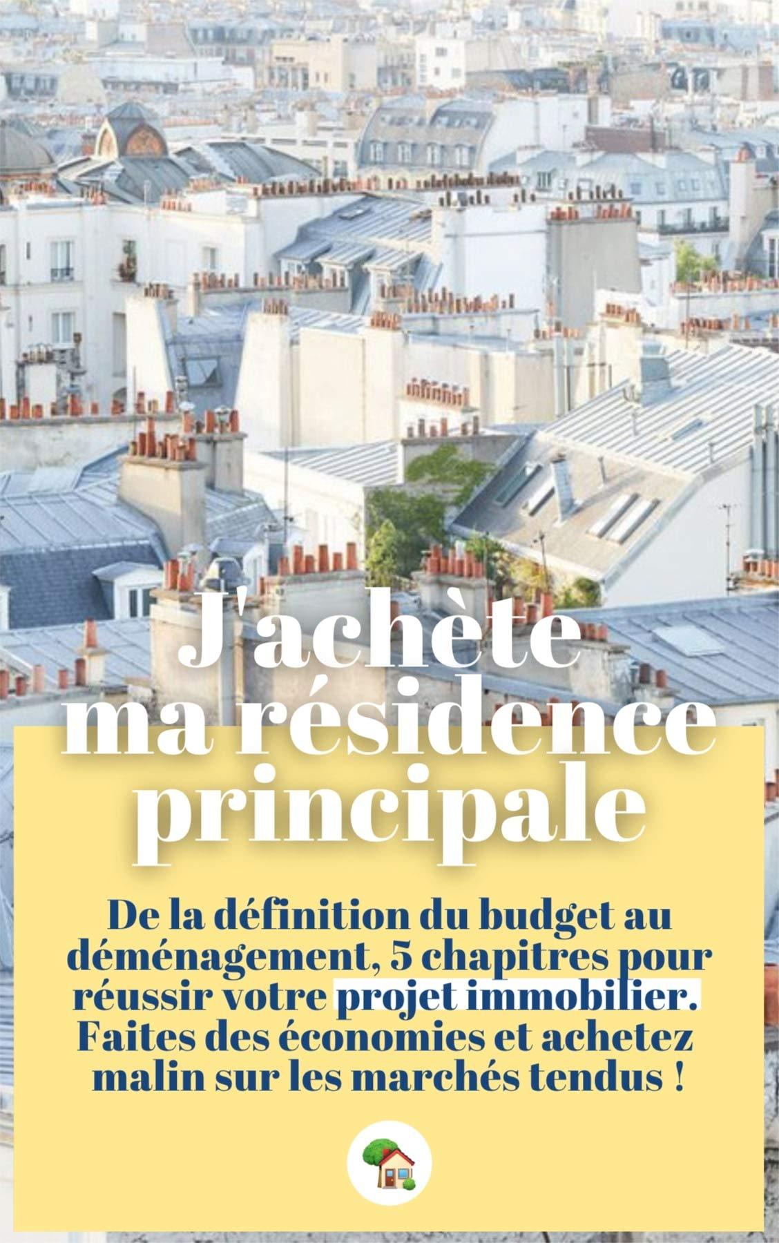 J'achète ma résidence principale : découvrez les secrets d'un achat immobilier réussi ! (French Edition)