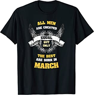 Born in March Gift All Men Equal Best Born In March T-Shirt