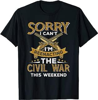 Funny Civil War Reenactment - Sorry I Can't T-Shirt