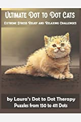 Ultimate Dot to Dot Cats Extreme Stress Relief and Relaxing Challenges Puzzles from 150 to 411 Dots: Easy to Read Connect the Dots for Adults: 28 (Fun Dot to Dot for Adults) Paperback
