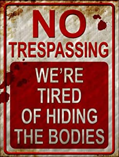 Novelty No Trespassing We're Tired Of Hiding The Bodies Funny Metal Sign