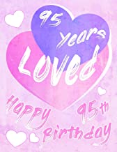 Happy 95th Birthday: 95 Years Loved, Say Happy Birthday and Show Your Love All In One Sweet Birthday Book to Use as a Journal or Notebook.  Better Than a Birthday Card!