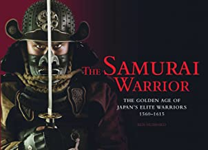 The Samurai Warrior: The Golden Age of Japan's Elite Warriors 1560-1615 (Landscape History)