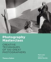 Photography Masterclass: Creative Techniques of 100 Great Photographers
