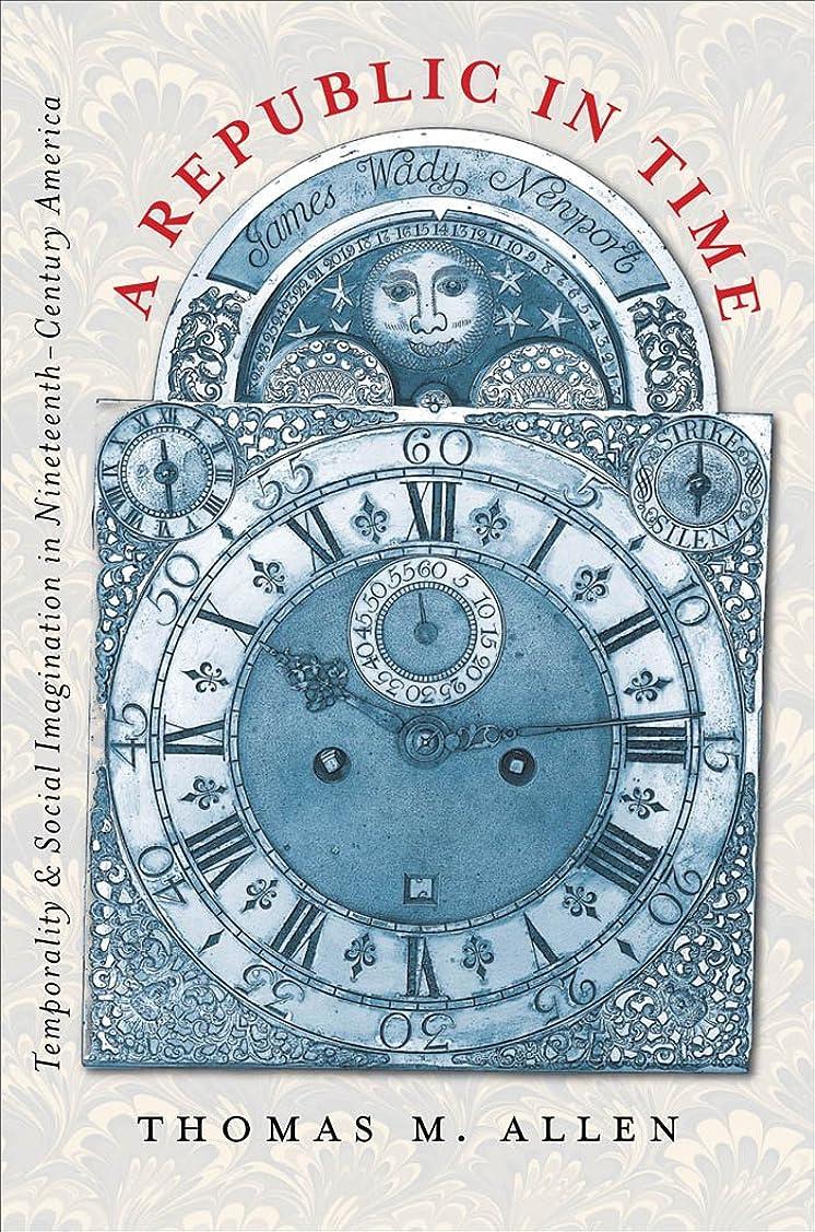 コンテンポラリーロゴビジターA Republic in Time: Temporality and Social Imagination in Nineteenth-Century America
