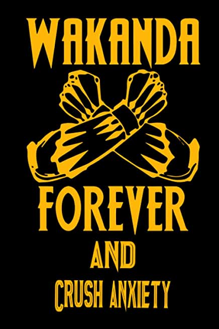 Wakanda Forever And Crush anxiety: Notebook Lined Pages, 6.9 inches,120 Pages, White Paper Journal, notepad Gift For Black Panther Fans - Wakanda Forever Lovers