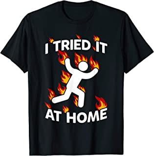 i tried it and caught fire at home science funny shirt T-Shirt