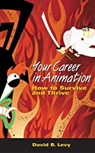 Your Career in Animation: How to Survive and Thrive (English Edition)