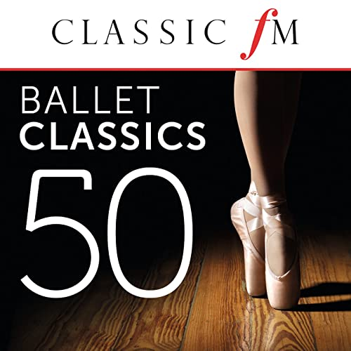 50 Ballet Classics (By Classic FM)