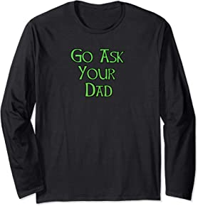 Go Ask Your Dad Long Sleeve T-Shirt