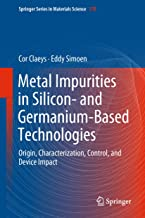 Metal Impurities in Silicon- and Germanium-Based Technologies: Origin, Characterization, Control, and Device Impact (Springer Series in Materials Science Book 270)