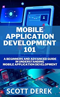 Mobile Application Development 101: A Beginners And Advanced Guide In Understanding Mobile Application Development (Englis...