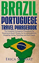 BRAZIL: PORTUGUESE TRAVEL PHRASEBOOK The Complete Portuguese Phrasebook When Traveling to Brazil: + 1000 Phrases for Accommodations, Shopping, Eating, Traveling, and much more!