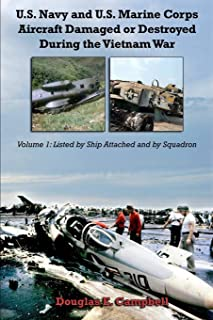 U.S. Navy and U.S. Marine Corps Aircraft Damaged or Destroyed During the Vietnam War. Volume 1: Listed by Ship Attached and by Squadron