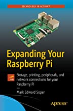 Expanding Your Raspberry Pi: Storage, printing, peripherals, and network connections for your Raspberry Pi