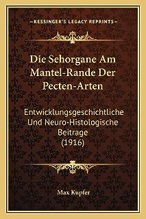 Die Sehorgane Am Mantel-Rande Der Pecten-Arten: Entwicklungsgeschichtliche Und Neuro-Histologische Beitrage (1916)
