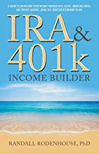 IRA and 401k Income Builder: A Guide To Increasing Your Income  Through Real Estate, Mortgage Notes,  And Private Lending Using  Self Directed Retirement Plans