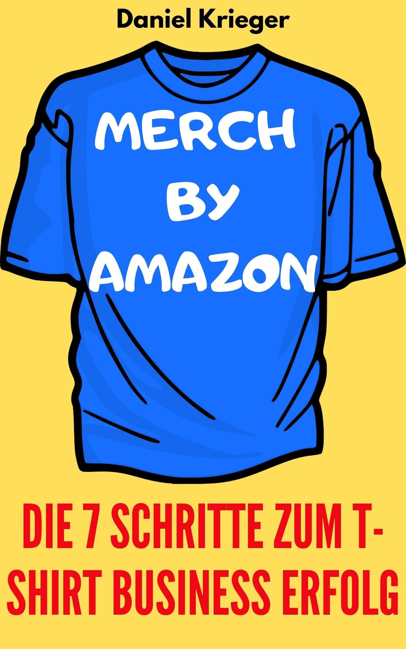 Merch by Amazon : Die 7 Schritte zum T-Shirt Business Erfolg (German Edition)
