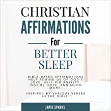 Christian Affirmations for Better Sleep: Bible-Based Affirmations Help Remind Us of God's Love, Help Rid Anxiety, Inspire ...