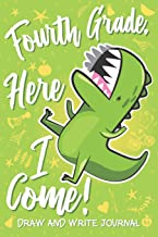 Fourth Grade Here I Come! Draw and Write Journal: Cute 4th Grader Gift Dinosaur T Rex Green Notebook Diary & Doodling Sketchbook for Kids Boys & Girls