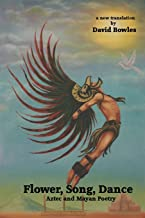 Flower, Song, Dance: Mayan and Aztec Poetry