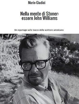 Nella mente di Stoner: essere John Williams: Un reportage sulle tracce dello scrittore americano