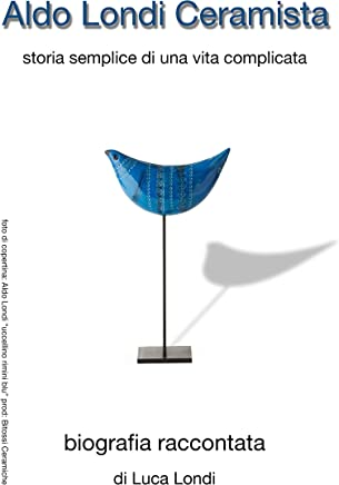 Aldo Londi ceramista: storia semplice di una vita complicata