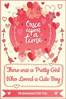 Once upon a Time, There was a Pretty Girl Who Loved a Cute Boy - I'm Bananas for You - Gratitude Journal: Perfect Gift for...