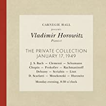 Vladimir Horowitz live at Carnegie Hall - Recital January 17, 1949: Bach, Clementi, Schumann, Chopin, Prokofiev, Rachmaninoff, Debussy, Scriabin, Liszt, Scarlatti, Moszkowski & Horowitz