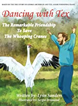 Dancing with Tex: The Remarkable Friendship to Save The Whooping Cranes