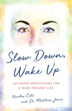 Slow Down, Wake Up: 150 Short Meditations For A More Present Life