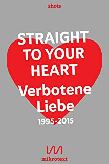 Straight to your heart: Verbotene Liebe. 1995-2015 (German Edition)
