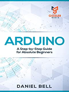 Arduino: A Step-by-Step Guide for Absolute Beginners