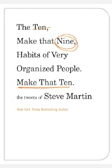 The Ten, Make That Nine, Habits of Very Organized People. Make That Ten.: The Tweets of Steve Martin Kindle Edition