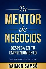 Tu Mentor de Negocios: Despega en tu Emprendimiento (Emprender y Libertad Financiera) (Spanish Edition) Kindle Edition