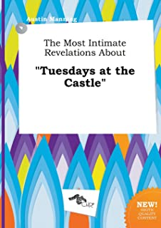 The Most Intimate Revelations about Tuesdays at the Castle