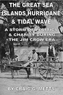 THE GREAT SEA ISLANDS HURRICANE & TIDAL WAVE; A STORM OF POLITICS &CHARITY DURING THE JIM CROW ERA