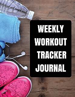 Weekly Workout Tracker Journal: Workout planner journal With Calendar 2018-2019 Weekly Workout Planner ,Workout Goal , Workout Journal Notebook ... (workout log  & training journal) (Volume 1)