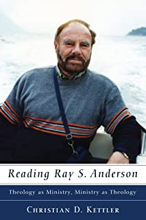 Reading Ray S. Anderson: Theology as Ministry, Ministry as Theology (Ray S. Anderson Collection) (English Edition)