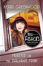 Murder on the Ballarat Train (Miss Fisher's Murder Mysteries Book 3)