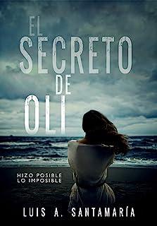 El secreto de Oli: El misterio de un niño que cambió el destino de su familia | NOVELA DE INTRIGA (Trilogía Oli nº 1)