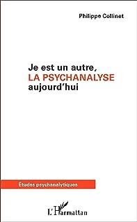 Je est un autre, la psychanalyse aujourd'hui (French Edition)