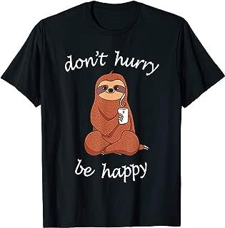 Don't Hurry Be Happy Sloth T-Shirt - Cute / Funny Sloth Joke