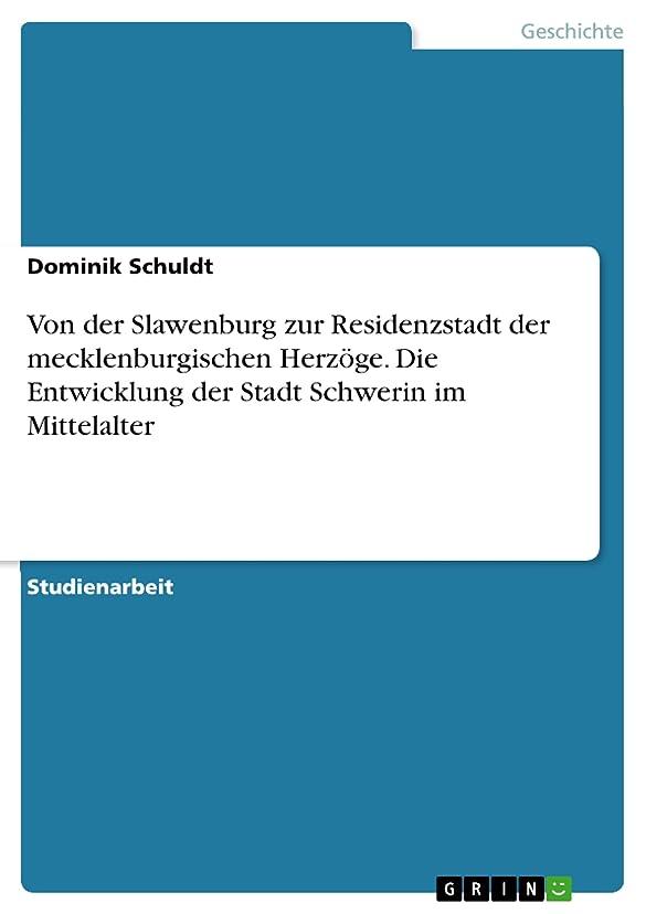 貫入意図的ちょっと待ってVon der Slawenburg zur Residenzstadt der mecklenburgischen Herz?ge. Die Entwicklung der Stadt Schwerin im Mittelalter (German Edition)