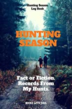 Hunting Season Logbook: Fact or Fiction: Records From My Hunts