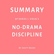 Summary of Daniel J. Siegel's No-Drama Discipline by Swift Reads