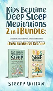 Kids Bedtime Deep Sleep Meditations 2 In 1 Bundle: Guided Night Time Short Stories And Positive Affirmations To Help Child...